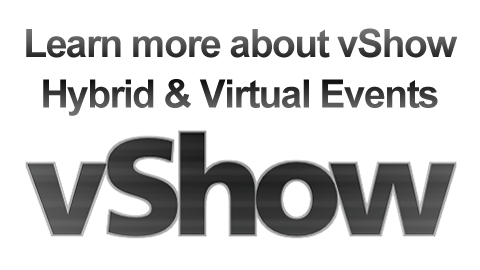 Learn more about vShow Hybrid and Virtual Events. vShow